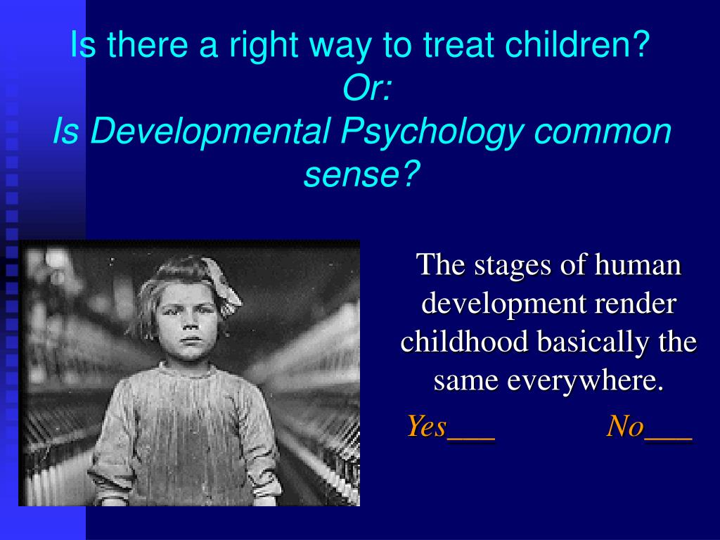 is there a right way to treat children or is developmental psychology common sense l.