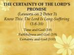 THE CERTAINTY OF THE LORD'S PROMISE (Lessons on 2 Peter 3) Know This: The Lord Is Long-Suffering (3:8-10)