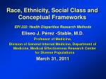 Race, Ethnicity, Social Class and Conceptual Frameworks