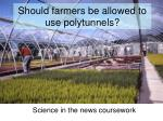 Should farmers be allowed to use polytunnels?