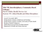 Title VII, Interdisciplinary, Community-Based Linkages Part D, Public Health Service Act Section 755: Allied Health and