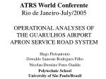 ATRS World Conferente Rio de Janeiro-July/2005 OPERATIONAL ANALYSES OF THE GUARULHOS AIRPORT APRON SERVICE ROAD SYSTEM