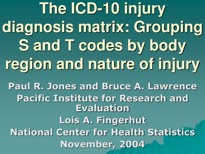 PPT - The ICD-10 injury diagnosis matrix: Grouping S and T