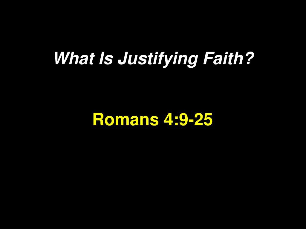what is justifying faith romans 4 9 25 l.