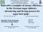 Innovative examples of energy efficiency  in the German sugar industry  - dewatering and drying process for sugar beet p
