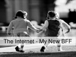 The Internet - My New BFF