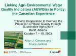 Linking Agri-Environmental Water Quality Indicators (AEWQIs) to Policy: the Canadian Experience