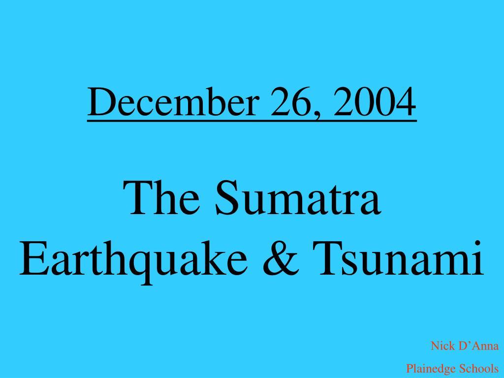 december 26 2004 the sumatra earthquake tsunami l.