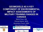 GEOMODELS AS A KEY COMPONENT OF ENVIRONMENTAL IMPACT ASSESSMENTS OF MILITARY TRAINING RANGES IN CANADA