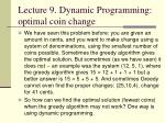 Lecture 9. Dynamic Programming: optimal coin change