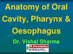 Anatomy of Oral Cavity, Pharynx & Oesophagus