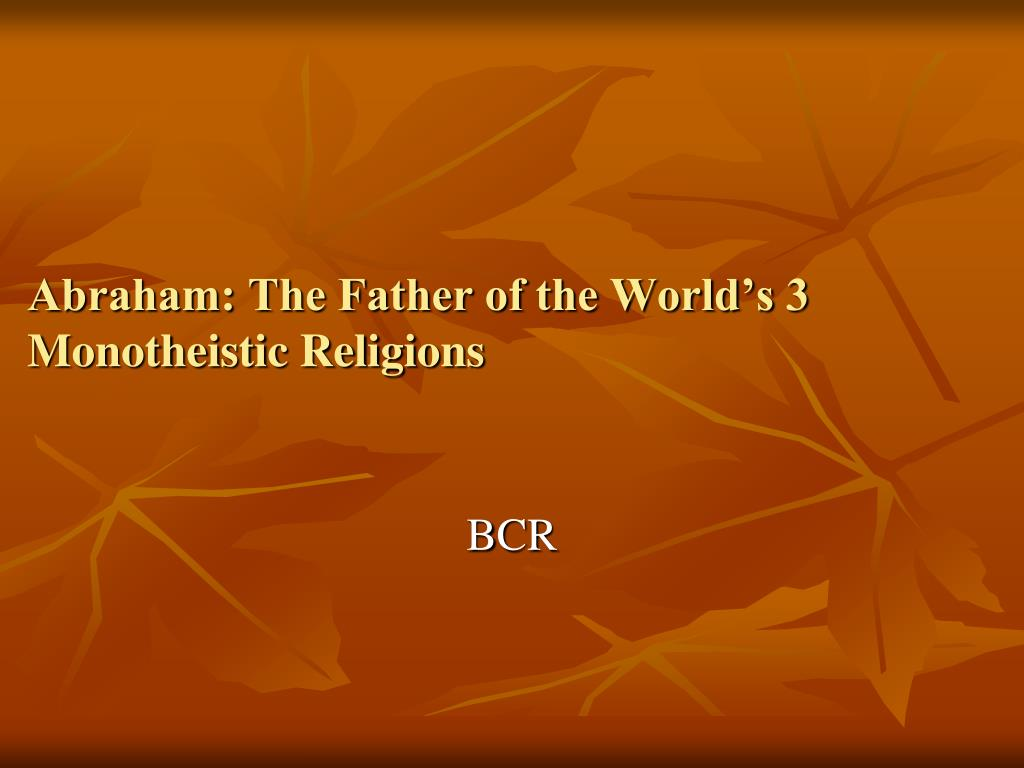 abraham the father of the world s 3 monotheistic religions l.