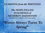 """LEARNING from the WRITINGS The HOPE-FILLED TEACHINGS of NICHIREN DAISHONIN SGI PRESIDENT IKEDA ' S LECTURE SERIES """" W"""