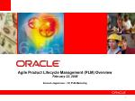 Agile Product Lifecycle Management (PLM) Overview February 22, 2008 Sarvesh Jagannivas – VP, PLM Marketing
