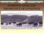 DOMESTICATION AND IMPORTANCE OF LIVESTOCK