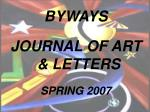 BYWAYS JOURNAL OF ART & LETTERS SPRING 2007