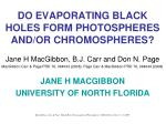DO EVAPORATING BLACK HOLES FORM PHOTOSPHERES AND/OR CHROMOSPHERES?