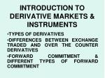 INTRODUCTION TO DERIVATIVE MARKETS & INSTRUMENTS