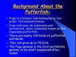 Background About the Pufferfish: