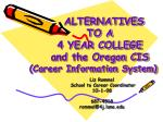 ALTERNATIVES TO A 4 YEAR COLLEGE and the Oregon CIS (Career Information System)