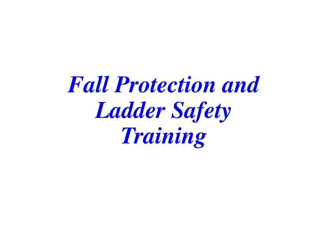 fall protection and ladder safety training l.