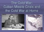 The Cold War: Cuban Missile Crisis and the Cold War at Home