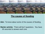 The causes of flooding Aim: To know about some of the causes of flooding.