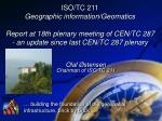 ISO/TC 211 Geographic information/Geomatics Report at 18th plenary meeting of CEN/TC 287 - an update since last CEN/TC 2