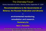 The Chernobyl Forum Vienna International Center; Vienna, Austria; September 6 th , 2005