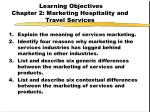 Learning Objectives  Chapter 2: Marketing Hospitality and Travel Services
