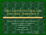 THE CASE FOR CULTURAL AND LINGUISTIC COMPETENCY