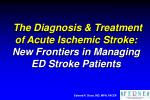 The Diagnosis & Treatment of Acute Ischemic Stroke: New Frontiers in Managing ED Stroke Patients
