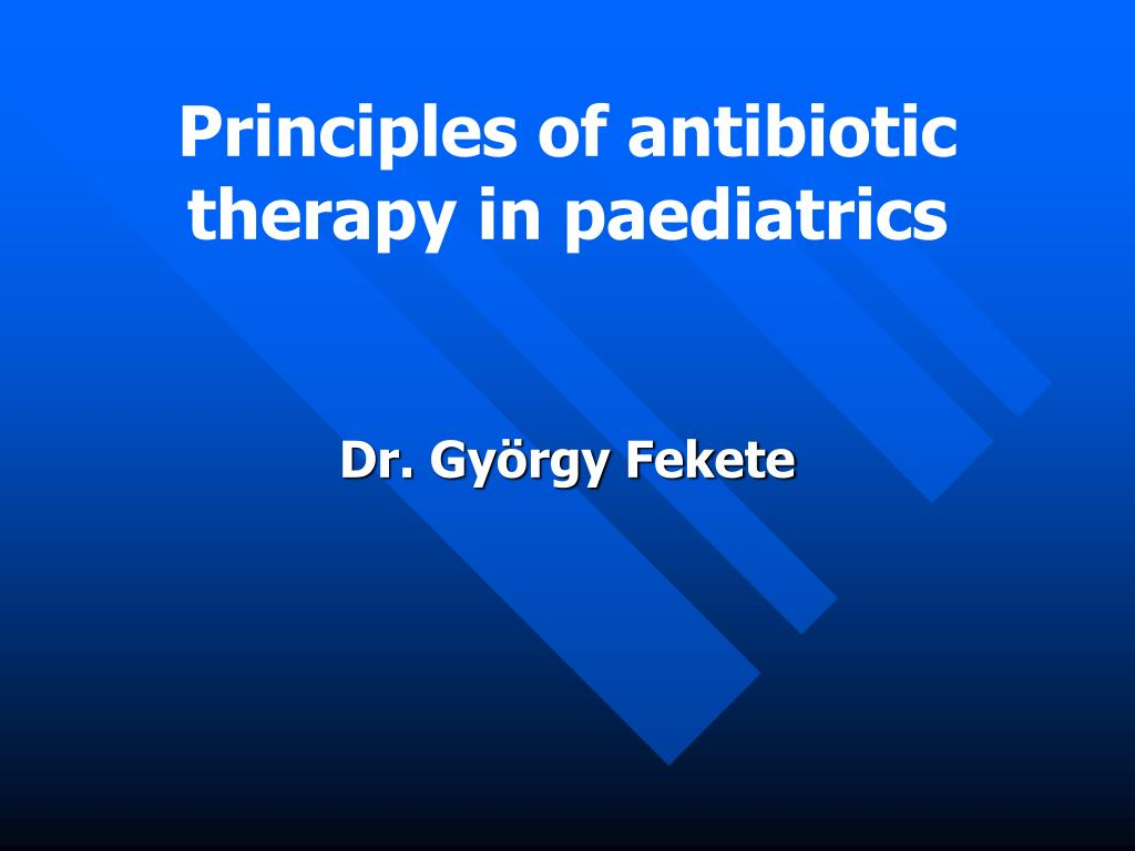 principles of antibiotic therapy in paediatrics l.