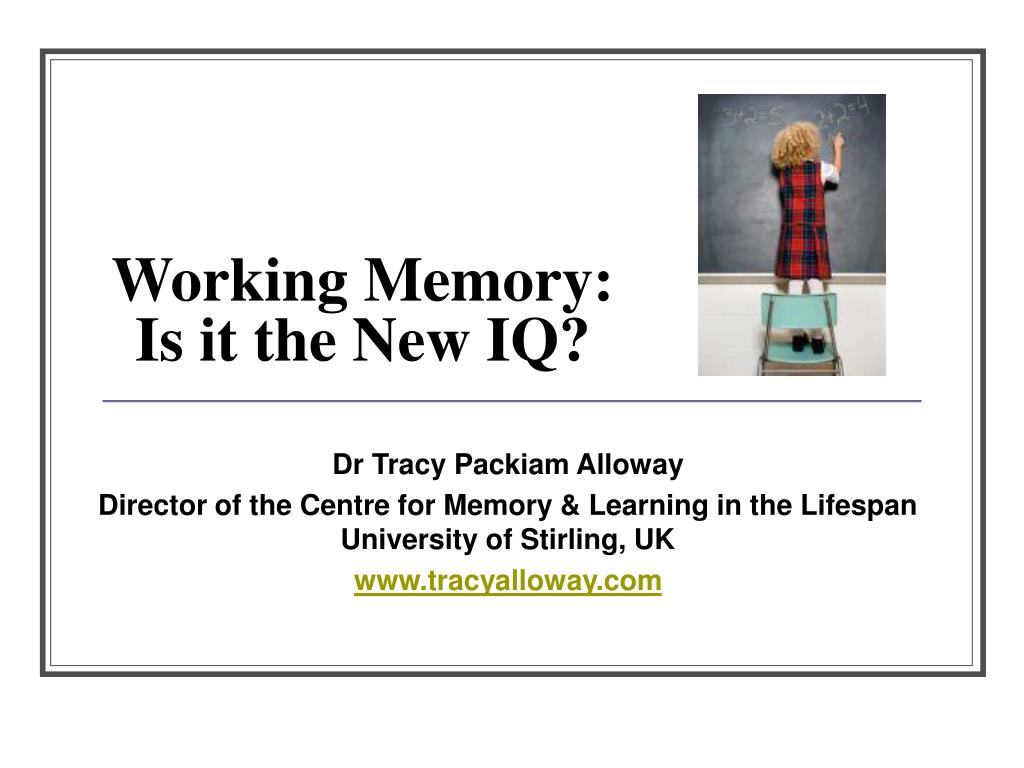 working memory is it the new iq l.
