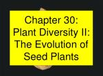 Chapter 30: Plant Diversity II: The Evolution of Seed Plants