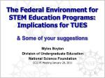 The Federal Environment for STEM Education Programs: Implications for TUES & Some of your suggestions