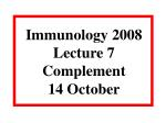 Immunology 2008 Lecture 7 Complement 14 October
