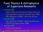 Fund. Physics & Astrophysics of Supernova Remnants