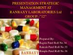 "PRESENTATION STRATEGIC MANAGEMENT AT RANBAXY LABORATORIES Ltd GROUP:-""12"""