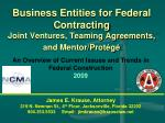 Business Entities for Federal Contracting Joint Ventures, Teaming Agreements, and Mentor/Protégé