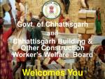 Govt. of Chhattisgarh and Chhattisgarh Building & Other Construction Worker's Welfare  Board Welcomes You