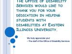 We truly appreciate you! – The staff of the Office of Disability Services