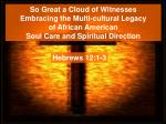 So Great a Cloud of Witnesses Embracing the Multi-cultural Legacy of African American Soul Care and Spiritual Direction