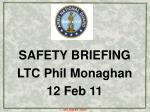 SAFETY BRIEFING LTC Phil Monaghan 12 Feb 11