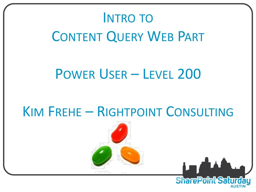 PPT - Intro to Content Query Web Part Power User – Level 200