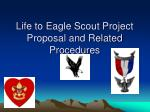 Life to Eagle Scout Project Proposal and Related Procedures