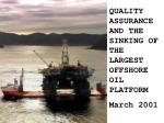 QUALITY ASSURANCE AND THE SINKING OF THE LARGEST OFFSHORE OIL PLATFORM March 2001