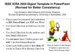 IEEE ICRA 2004 Digest Template in PowerPoint (Revised for Better Consistency)