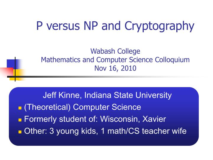PPT - P versus NP and Cryptography Wabash College Mathematics and
