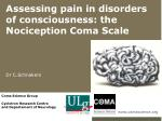 Assessing pain in disorders of consciousness: the Nociception Coma Scale  Dr C.Schnakers